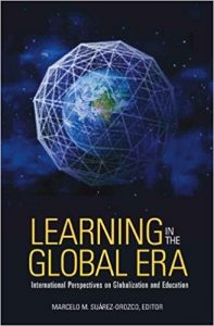 Learning in the Global Era: International Perspectives on Globalization and Education, Marcelo Suarez-Orozco (Editor) An international gathering of leading scholars, policymakers, and educators takes on some of the most difficult and controversial issues of our time in this groundbreaking exploration of how globalization is affecting education around the world. The contributors, drawing from innovative research in both the social sciences and the neurosciences, examine the challenges and opportunities now facing schools as a result of massive migration flows, new economic realities, new technologies, and the growing cultural diversity of the world's major cities. Writing for a wide audience, they address such questions as: How do we educate all youth to develop the skills and sensibilities necessary to thrive in globally linked, technologically interconnected economies? What can schools do to meet the urgent need to educate growing numbers of migrant youth at risk of failure in societies already divided by inequality? What are the limits of cultural tolerance as tensions over gender, religion, and race threaten social cohesion in schools and neighborhoods alike? Bringing together scholars with deep experience in Africa, the Americas, Asia, Europe, and the Middle East, this work, grounded in rich examples from everyday life, is highly relevant not only to scholars and policymakers but also to all stakeholders responsible for the day-to-day workings of schools in cities across the globe